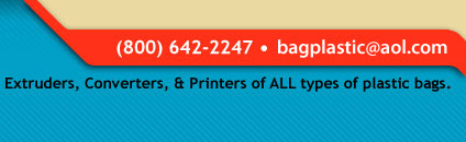 Extruders, Converters, & Printers of all types of plastic bags - call us at 800-642-2247